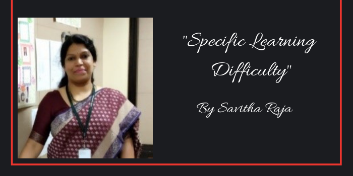 """Specific Learning Difficulty"" by Savitha Raja"